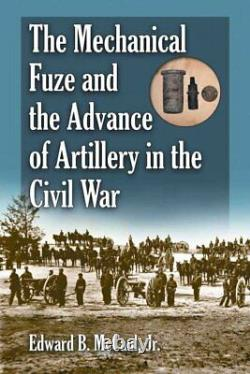 Mechanical Fuze and the Advance of Artillery in the Civil War, Paperback by M